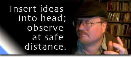 Insert ideas into head, observe at safe distance.