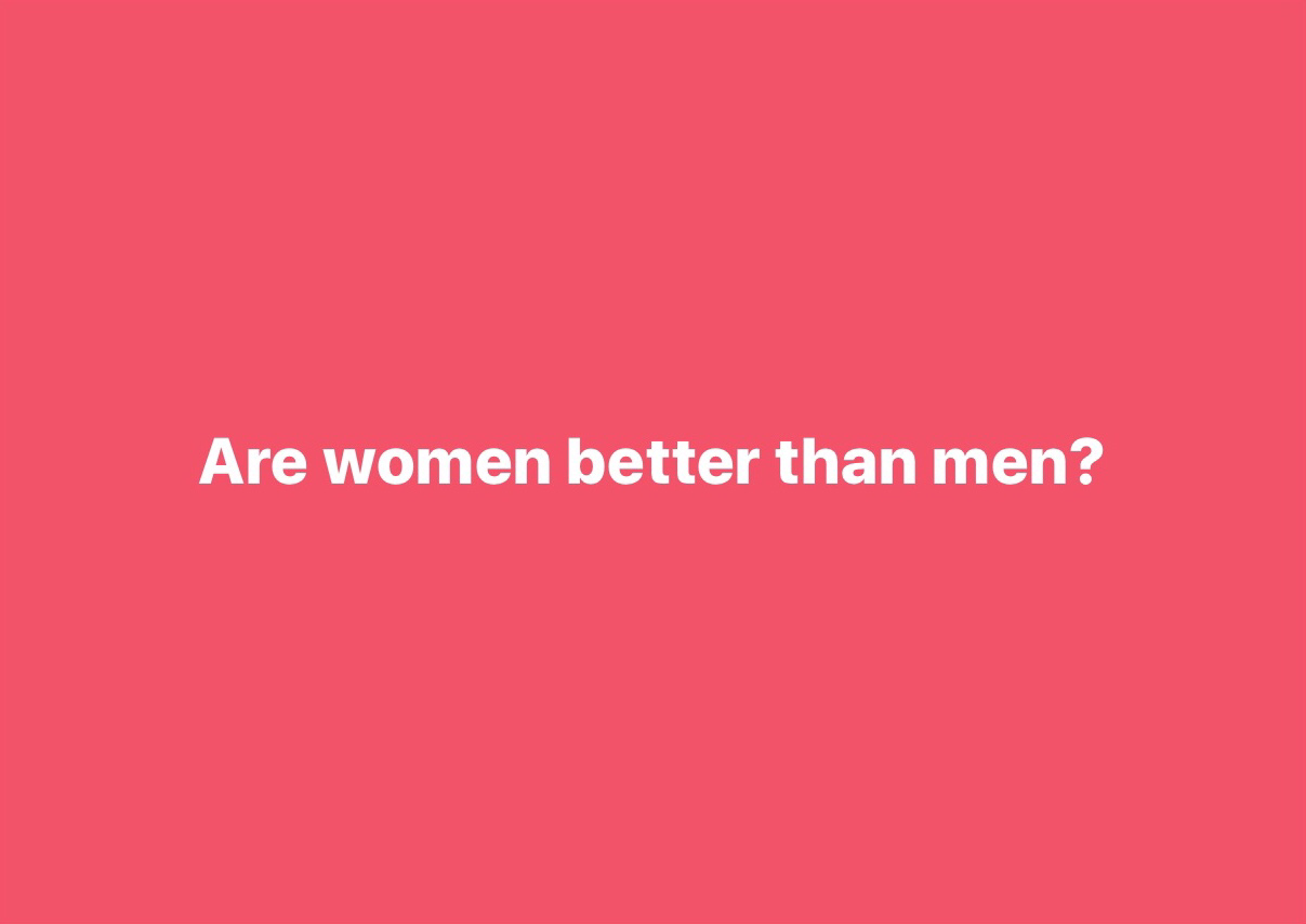 Are women better than men?